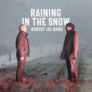 Robert Jay Band: Raining in the Snow