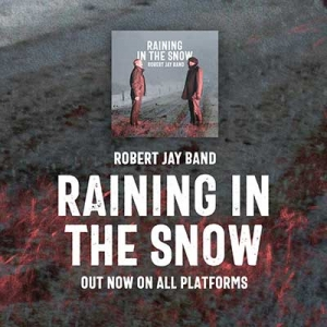 Robert Jay Band: Raining in the Snow - Out now